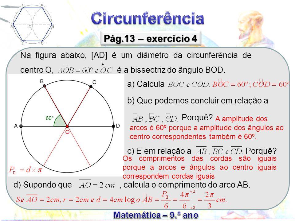 Pág.13 – exercício 4 Na figura abaixo, [AD] é um diâmetro da circunferência de centro O, é a bissectriz do ângulo BOD.